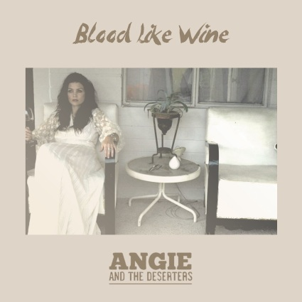 Angie and the Deserters - Blood Like Wine