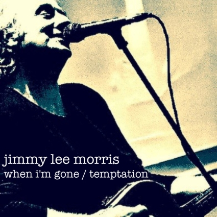 Jimmy Lee Morris - When I'm Gone/Temptation