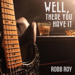 Robb Roy - Well, There You Have It