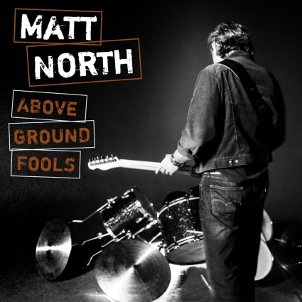 Matt North - Above Ground Fools
