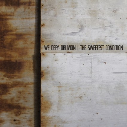 The Sweetest Condition - We Defy Oblivion