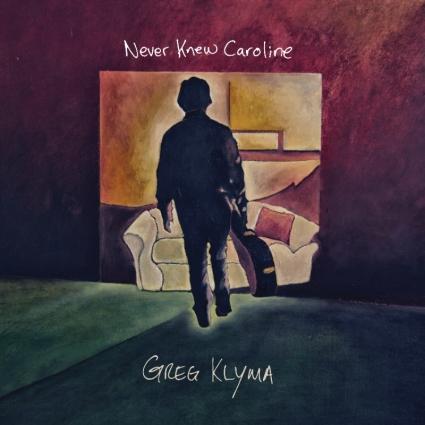 Greg Klyma - Never Knew Caroline