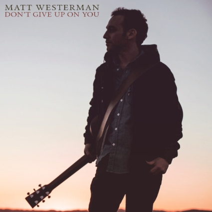 Matt Westerman - Don't Give Up On You