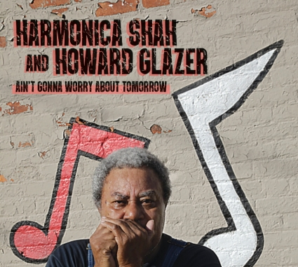 Harmonica Shah and Howard Glazer - Ain't Gonna Worry About Tomorrow album cover