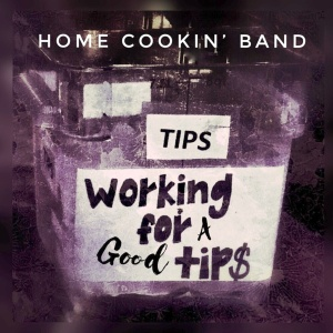 Home Cookin' Band - Working for a Good Tip album cover