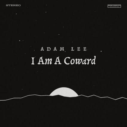 Adam Lee - I Am a Coward