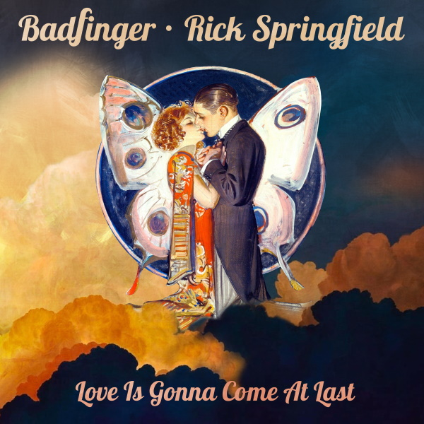 "Badfinger & Rick Springfield – ""Love is Gonna Come At Last"""