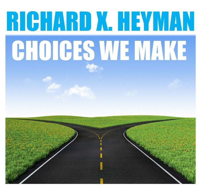 "Richard X. Heyman - ""Choices We Make"""