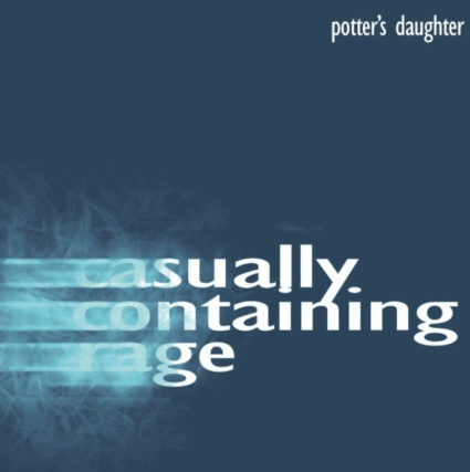 Potter's Daughter - Casually Containing Rage