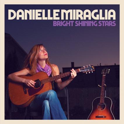 Danielle Miraglia – Bright Shining Stars