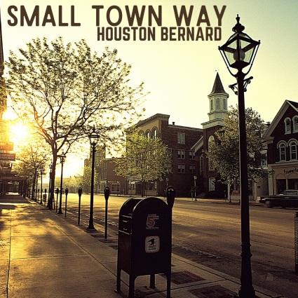 "Houston Bernard – ""Small Town Way"""