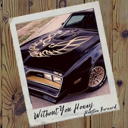 "Houston Bernard – ""Without You Honey"""