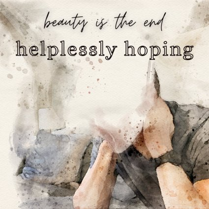 beauty is the end – helplessly hoping
